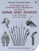 """A Glossary of the Construction, Decoration and Use of Arms and Armor: in All Countries and in All Times"" by George Cameron Stone"