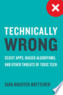 Technically Wrong: Sexist Apps, Biased Algorithms, and Other Threats of Toxic Tech image