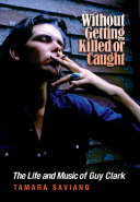 Without Getting Killed Or Caught: The Life and Music of Guy ...