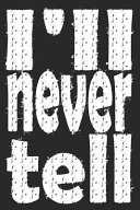 I ll Never Tell  Sassy Quotes   Lined Notebook   Diary   Journal
