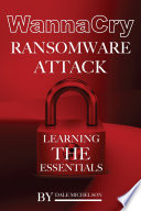 Wannacry Ransomware Attack: Learning the Essentials