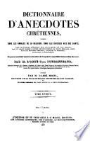 Dictionnaire d'Anecdotes Chretiennes, puisees dans les Annales de la Religion, dans les diverses Vies de Saints (etc.)
