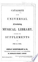 Catalogue of the Universal Circulating Musical Library  including the Supplements of 1855   1856