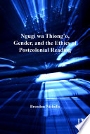 Ngugi Wa Thiong O Gender And The Ethics Of Postcolonial Reading
