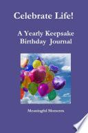 Celebrate Life  a Yearly Keepsake Birthday Journal