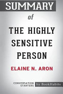 Summary of the Highly Sensitive Person by Elaine N  Aron PhD  Conversation Starters Book
