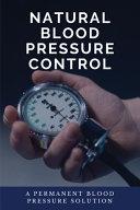 Natural Blood Pressure Control: a Permanent Blood Pressure Solution