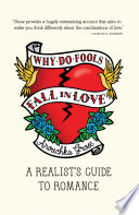 Why Do Fools Fall In Love  A Realist s Guide to Romance