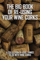 The Big Book Of Re Using Your Wine Corks