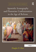Apostolic Iconography and Florentine Confraternities in the Age of Reform