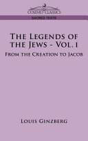 The Legends of the Jews   Vol  I  From the Creation to Jacob