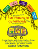 Fun and Educational Places to Go with Kids and Adults in Southern California - 7th Edition