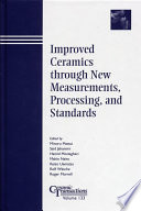 Improved Ceramics through New Measurements  Processing  and Standards