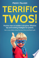 Terrific Twos! Positive view on toddler's discipline. Effective tips and working strategies for Terrible Twos: An Essential Guide Of Teaching Discipline & Raising An Emotionally Intelligent Toddler