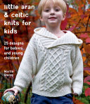 Little Aran   Celtic Knits for Kids