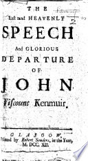 The Last and Heavenly Speech and Glorious Departure of John Viscount Kenmuir. [By Samuel Rutherford.]