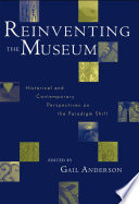 """Reinventing the Museum: Historical and Contemporary Perspectives on the Paradigm Shift"" by Gail Anderson"