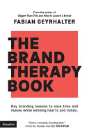 The Brand Therapy Book  Key Branding Lessons to Save Time and Money While Winning Hearts and Minds