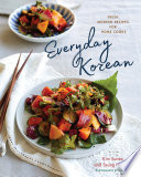 Everyday Korean  Fresh  Modern Recipes for Home Cooks