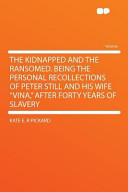 The Kidnapped and the Ransomed Being the Personal Recollections of Peter Still and His Wife Vina  After Forty Years of Slavery