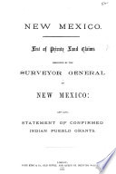 List Of Private Land Claims Reported By The Surveyor General Of New Mexico And Also Statement Of Confirmed Indian Pueblo Grants Book PDF