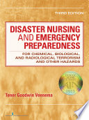 """Disaster Nursing and Emergency Preparedness for Chemical, Biological, and Radiological Terrorism and Other Hazards, for Chemical, Biological, and Radiological Terrorism and Other Hazards"" by Tener Goodwin Veenema, PhD, MPH, MS, CPNP, FAAN"