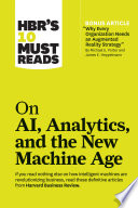 HBR s 10 Must Reads on AI  Analytics  and the New Machine Age  with bonus article  Why Every Company Needs an Augmented Reality Strategy  by Michael E  Porter and James E  Heppelmann  Book