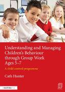 Understanding and Managing Children   s Behaviour through Group Work Ages 5   7