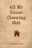 All My House Cleaning Shit  House Cleaning Planner Book