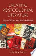 Creating Postcolonial Literature