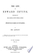 The Life of Edward Irving  Minister of the National Scotch Church  London