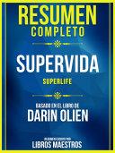 Resumen Completo: Supervida (Superlife) - Basado En El Libro De Darin Olien Pdf/ePub eBook
