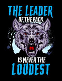 The Leader Of The Pack Is Never The Loudest
