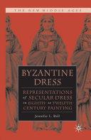 Byzantine Dress: to 25; Pages:26 to 50; Pages:51 to 75; Pages:76 to 100; Pages:101 to 125; Pages:126 to 150; Pages:151 to 175; Pages:176 to 200