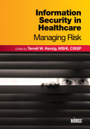 Information Security in Healthcare: Managing Risk