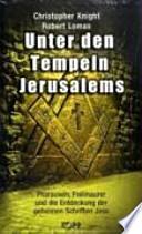 Unter den Tempeln Jerusalems  : Pharaonen, Freimaurer und die Entdeckung der geheimen Schriften Jesu