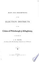 Maps and Descriptions of the Election Districts in the Cities of Pittsburgh and Allegheny