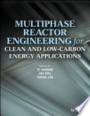 Multiphase Reactor Engineering for Clean and Low Carbon Energy Applications