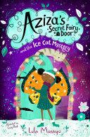 Aziza s Secret Fairy Door and the Ice Cat Mystery