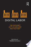 Digital Labor, The Internet as Playground and Factory by Trebor Scholz PDF