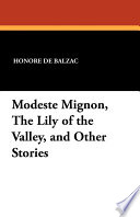 Modeste Mignon  the Lily of the Valley  and Other Stories