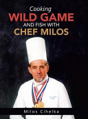 Cooking Wild Game and Fish with Chef Milos