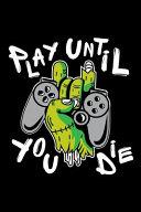 Play Until You Die   Blank Lined Notebook