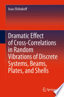Dramatic Effect of Cross Correlations in Random Vibrations of Discrete Systems  Beams  Plates  and Shells