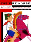 The Fire Horse  Children s Poems by Vladimir Mayakovsky  Osip Mandelstam and Daniil Kharms