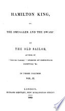 Hamilton King  or the Smuggler and the Dwarf   A novel   By the Old Sailor  author of    Tough Yarns        Stories of Greenwich Hospital     etc   i e  M  H  Barker   Book