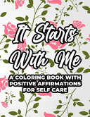 It Starts With Me A Coloring Book With Positive Affirmations For Self Care