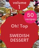 Oh  Top 50 Swedish Dessert Recipes Volume 1