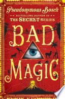"""""""Bad Magic: The Bad Books (Book 1)"""" by Pseudonymous Bosch"""