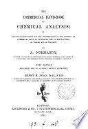 The commercial hand book of chemical analysis  or  Practical instructions for the determination of the intrinsic or commercial value of substances used in manufactures  in trades  and in the arts Book